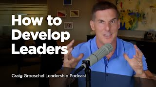 How To Develop Leaders - Craig Groeschel Leadership Podcast