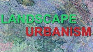 What Is The Landscape Urbanism Design Method?