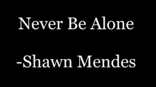 Shawn Mendes  Never Be Alone (lyrics)