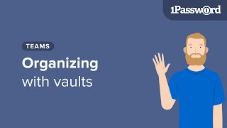 Get to Know 1Password Teams: Organizing with Vaults