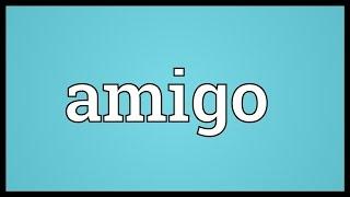 Amigo Meaning