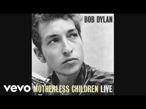 Motherless Children performed by Bob Dylan