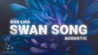 Dua Lipa - Swan Song (Acoustic) Lyrics