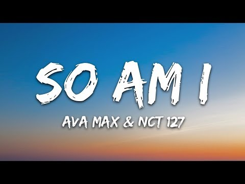 "Ava Max - ""So Am I"" (Lyrics) Feat. NCT 127 - 7clouds"