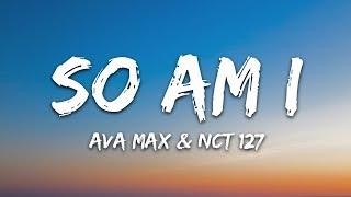 "Ava Max   ""So Am I"" (Lyrics) Feat. NCT 127"