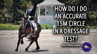 HOW DO I DO AN ACCURATE 15M CIRCLE IN A DRESSAGE TEST? - Competition Mastery TV Episode 14