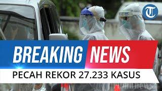 BREAKING NEWS: Hanya dalam Sehari Kasus Covid-19 Indonesia Tembus 27.233