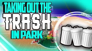 TAKING OUT THE TRASH AT PARK!