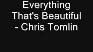 Everything That's Beautiful - Chris Tomlin
