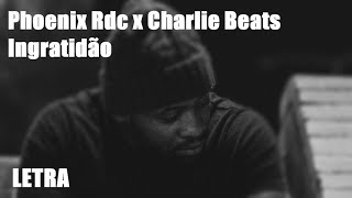Phoenix Rdc   Ingratidão X Charlie Beats [Letra]