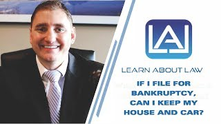 If I FIle for Bankruptcy Can I Keep My House and Car? | Learn About Law