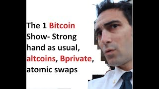 The 1 Bitcoin Show- Strong hand as usual, altcoins, Bprivate, atomic swaps