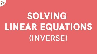 How do we Use the Inverse Method to Solve a Linear Equation?