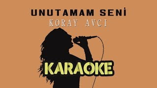 Koray Avcı - Unutamam Seni (Karaoke Video)