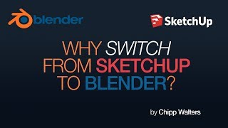Why switch from SketchUp to Blender