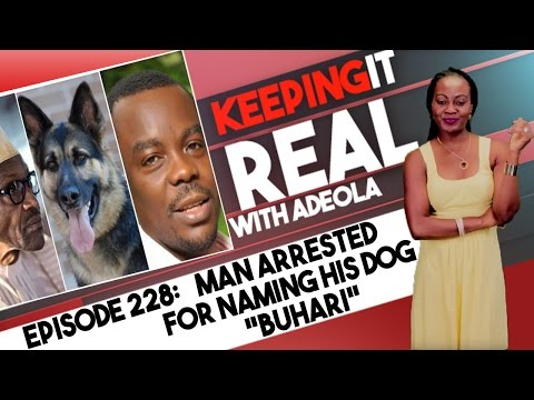 Keeping It Real With Adeola - Eps 228 (Man Arrested For Naming His Dog