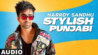 Stylish Punjabi (Full Audio) | Harrdy Sandhu | Latest Punjabi Songs 2020 | Speed Records