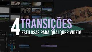 4 TRANSIÇÕES ESTILOSAS PARA QUALQUER TIPO DE VÍDEO