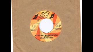 CHARLIE RICH -  MY HEART WOULD KNOW -  NOBODY'S LONESOME FOR ME -  HI 45 2123