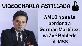 AMLO no se la perdona a Germán Martínez: va Zoé Robledo al IMSS.