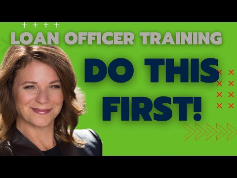 Loan Officer Training: DO THIS FIRST!