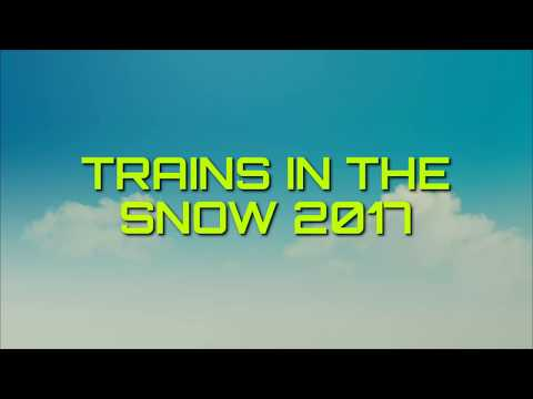 Trains In the Snow 2017