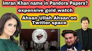 Pandora Papers Imran Khan, expensive watch. TTP Ahsan Ullah Ahsan on Twitter Space.