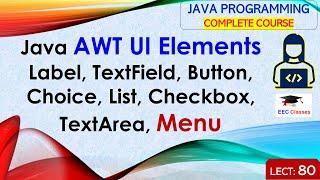 Java AWT UI Elements, Label, TextField, Button, Choice, List, Checkbox, TextArea, Menu in Java