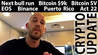 Crypto Update: Next Bull Run, Bitcoin $9000, Bitcoin SV, EOS, Voice, Binance, Puerto Rico, Act 22