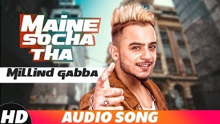 Maine Socha Tha | Full Audio | Millind Gaba | Latest Punjabi Song 2018 | Speed Records