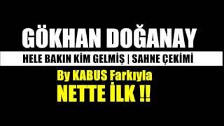 GÖKHAN DOĞANAY - HELE BAKIN KİM GELMİŞ SAHNE ÇEKİMİ By KABUS Farkıyla !!