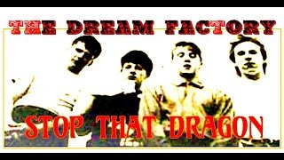 The Dream Factory   Stop That Dragon