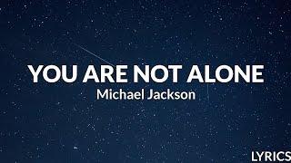 Michael Jackson - You Are Not Alone (Lyrics)