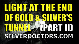 PART II: The Light At The End Of Gold & Silver's Tunnel