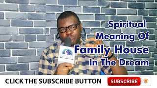SPIRITUAL MEANING OF FAMILY HOUSE DREAM - Evangelist Joshua Orekhie