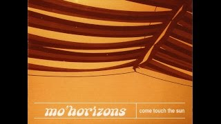 Mo' Horizons - Come Touch The Sun (Full Album)