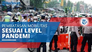 PPKM Level 4, Pembatasan Kegiatan di Jawa dan Bali Disesuaikan Kriteria Level Situasi Pandemi