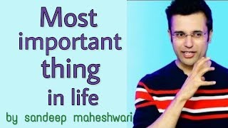 Most important thing in life | hindi | By Sandeep Maheshwari