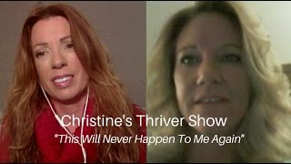 This Will Never Happen To Me Again - Thriver Show #35 Christine