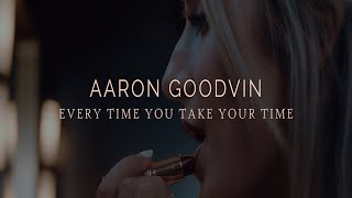 Aaron Goodvin Every Time You Take Your Time