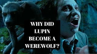 Why Remus Lupin Was Turned Into A Werewolf