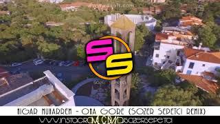 Nigar Muharrem - Ona Göre - Sözer Sepetci Remix