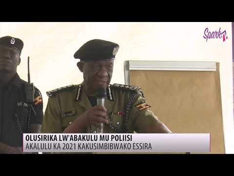 OLUSIRIKA LW'ABAKULU MU POLIISI: Akalulu ka 2021 kakusimbibwako essira