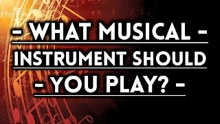 What Musical Instrument Should You Play?