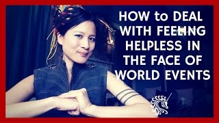 How to deal with feeling helpless in the face of world events
