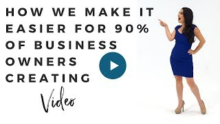 HOW WE MAKE IT EASIER FOR 90% OF BUSINESS OWNERS CREATING VIDEO