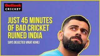 Just 45-minutes Of Bad Cricket Ruined India, Says Dejected Virat Kohli