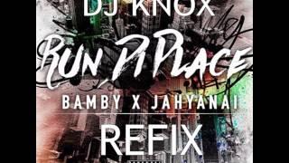 BAMBY X JAHYANAI - RUN DI PLACE ( DJ KNOX REMIX)