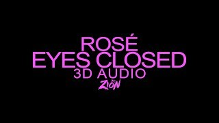 ROSÉ(로제) of BLACKPINK(블랙핑크) - EYES CLOSED (3D Audio Version) #RosesAreRosieDay