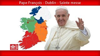 Pape François - Dublin - Sainte messe